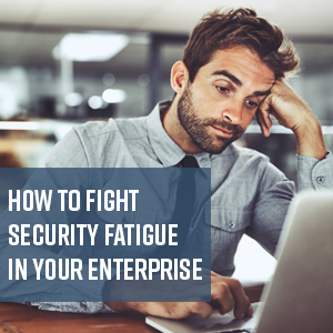 Webinar | How To Fight Security Fatigue